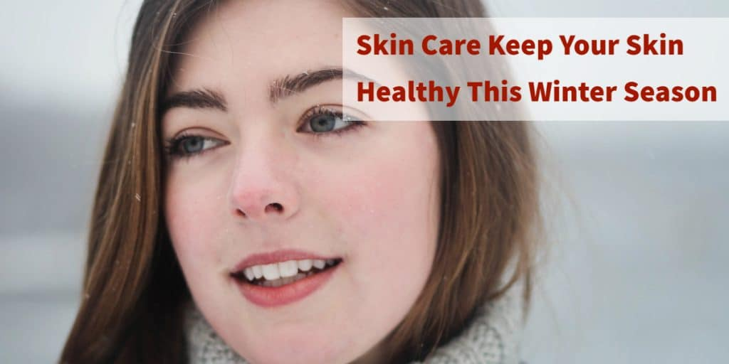 Skin Care Keep Your Skin Healthy This Winter Season